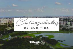 Sabe tudo da capital? Confira 10 curiosidades sobre Curitiba