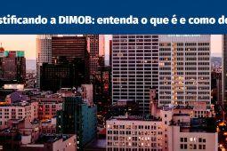 Desmistificando a DIMOB: entenda o que é e como declarar