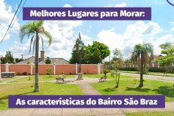 Melhores lugares para morar: as vantagens do bairro São Braz