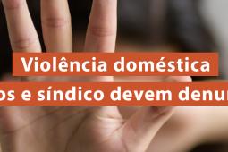 Violência doméstica: vizinhos e síndico devem denunciar!