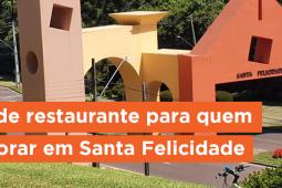 6 dicas de restaurante para quem quer morar em Santa Felicidade